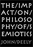 The Impact on Philosophy of Semiotics : The Quasi-Error of the External World and a Dialogue Between a 'Semiotist' and A 'realist', Deely, John, 1587313758