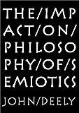 The Impact on Philosophy of Semiotics, Deely, John, 1587313758