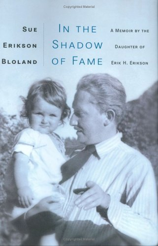 In The Shadow of Fame: A Memoir by the Daughter of Erik H. Erikson ebook