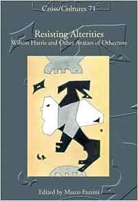 Amazon.com: Resisting Alterities: Wilson Harris and Other