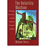 The Volatility Machine: Emerging Economics and the Threat of Financial Collapse [ THE VOLATILITY MACHINE: EMERGING ECONOMICS AND THE THREAT OF FINANCIAL COLLAPSE BY Pettis, Michael ( Author ) May-17-2001[ THE VOLATILITY MACHINE: EMERGING ECONOMICS AND THE THREAT OF FINANCIAL COLLAPSE [ THE VOLATILITY MACHINE: EMERGING ECONOMICS AND THE THREAT OF FINANCIAL COLLAPSE BY PETTIS, MICHAEL ( AUTHOR ) MAY-17-2001 ] by Pettis, Michael (Author ) on May-17-2001 Paperback