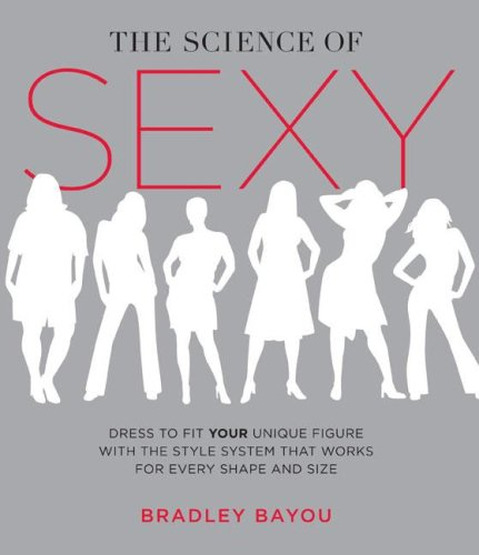 The Science of Sexy: Dress to Fit Your Unique Figure with the Style System that Works for Every Shape and Size PDF