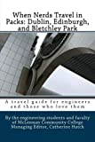 img - for When Nerds Travel in Packs: Dublin, Edinburgh, and Bletchley Park (Volume 3) book / textbook / text book
