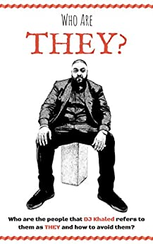 Who are THEY?: Who are the people that Dj Khaled refers to as THEY and how to avoid them? by [Books, 123, Hughes, James]