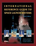 img - for [(International Reference Guide to Space Launch Systems)] [Author: Steven J. Isakowitz] published on (April, 2005) book / textbook / text book