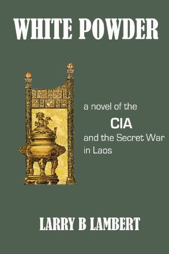White Powder: A novel of the CIA and the Secret War in Laos pdf
