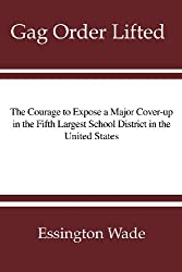 Gag Order Lifted: The Courage to Expose a Major Cover-up in the Fifth Largest School District in the United States
