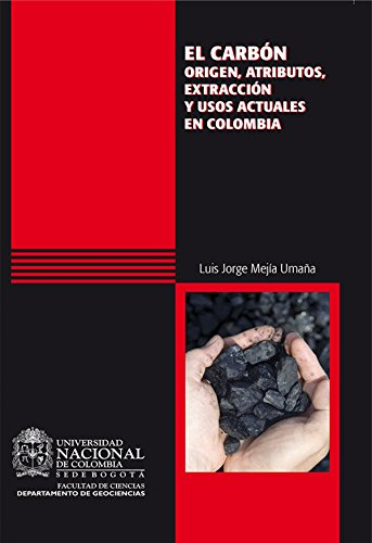 Descargar Libro El Carbón: Origen, Atributos, Extracción Y Usos Actuales En Colombia Luis Jorge Mejía Umaña