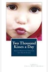 Two Thousand Kisses a Day: Gentle Parenting Through the Ages and Stages (A Little Hearts Handbook) Paperback