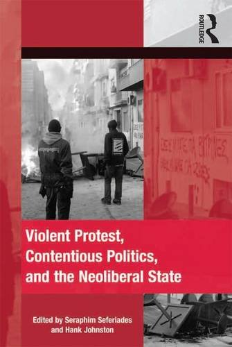 Violent Protest, Contentious Politics, And The Neoliberal State (The Mobilization Series On Social Movements, Protest, And Culture)