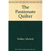 The Passionate Quilter by Michele Walker (1992-08-03)