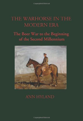 The Warhorse in the Modern Era: The Boer War to the Beginning of the Second Millennium by Ann Hyland (2010-12-01)