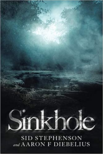 Front cover for the book Sinkhole by Sid Stephenson & Aaron F. Diebelius