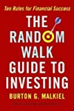 img - for The Random Walk Guide to Investing: Ten Rules for Financial Success?? [RANDOM WALK GT INVESTING] [Paperback] book / textbook / text book