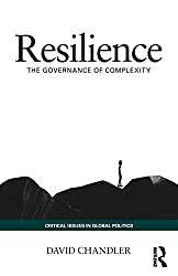 Resilience: The Governance of Complexity (Critical Issues in Global Politics)