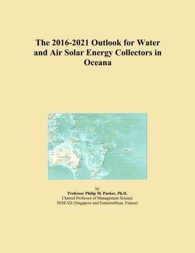 The 2016-2021 Outlook for Water and Air Solar Energy Collectors in Oceana