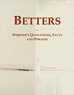 Betters: Webster's Quotations, Facts and Phrases