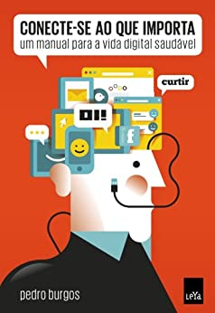 Conecte-se ao que importa : um manual para a vida digital saudável por [Burgos, Pedro]