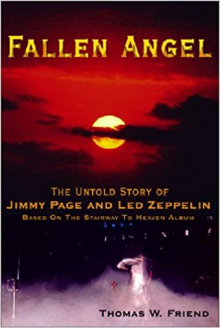 Fallen Angel: The Untold Story of Jimmy Page and Led Zeppelin: Thomas W. Friend: 9780971407206: Amazon.com: Books
