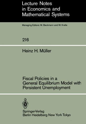 Fiscal Policies in a General Equilibrium Model with Persistent Unemployment (Lecture Notes in Economics and Mathematical Systems) by H.H. M????ller (1983-06-01)