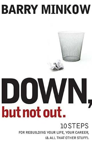Down, but Not Out: 10 Steps for Rebuilding Your Life, Your Career, And All That Other Stuff