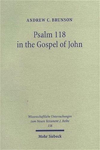 Psalm 118 in the Gospel of John: An Intertextual Study on the New Exodus Pattern in the Theology of John (Wissenschaftliche Untersuchungen Zum Neuen Testament 2.Reihe)