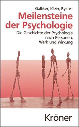 Meilensteine der Psychologie: Die Geschichte der Psychologie nach Personen, Werk und Wirkung (Kröners Taschenausgaben (KTA))