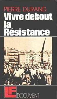 Vivre debout : la résistance par Pierre Durand (II)