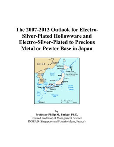 The 2007-2012 Outlook for Electro-Silver-Plated Hollowware and Electro-Silver-Plated to Precious Metal or Pewter Base in Japan
