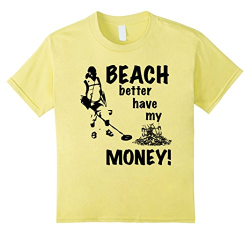 Money Girls T-shirt - Kids Beach Better Have My Money T-Shirt | Funny Metal Detecting T 6 Lemon