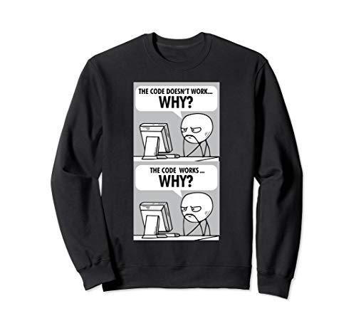 Code Doesn't Work Why Funny IT Tech Computer Programmer Sweatshirt