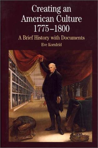 Creating An American Culture: 1775-1800 (Bedford Series in History & Culture)