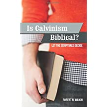 Is Calvinism Biblical? Let the Scriptures Decide