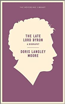 Book Late Lord Byron, The (Neversink) by Doris Langley Moore (2011-08-25)