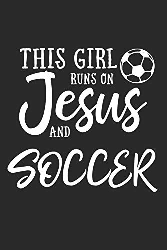 This Girl Runs On Jesus And Soccer: Journal, Notebook por N. D.