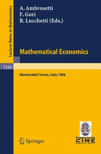 Mathematical Economics: Lectures given at the 2nd 1986 Session of the Centro Internazionale Matematico Estivo (C.I.M.E.) held at Montecatini Terme, ... - July 3, 1986 (Lecture Notes in Mathematics)