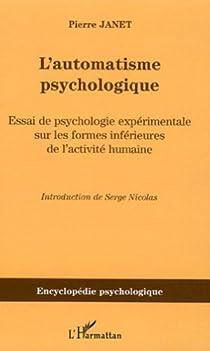 L'automatisme psychologique: Essai de psychologie expérimentale sur les formes inférieures de l'activité humaine par Janet
