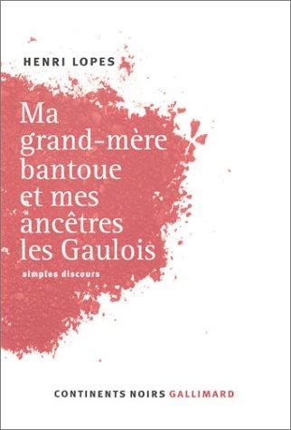 Ma grand-mère Bantoue et mes ancêtres les Gaulois: simples discours (Collection Continents Noir) PDF