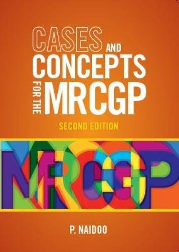 Cases and Concepts for the new MRCGP, second edition: Clinical Skills Assessment (CSA) and Case-based Discussion (CbD) Prashini Naidoo