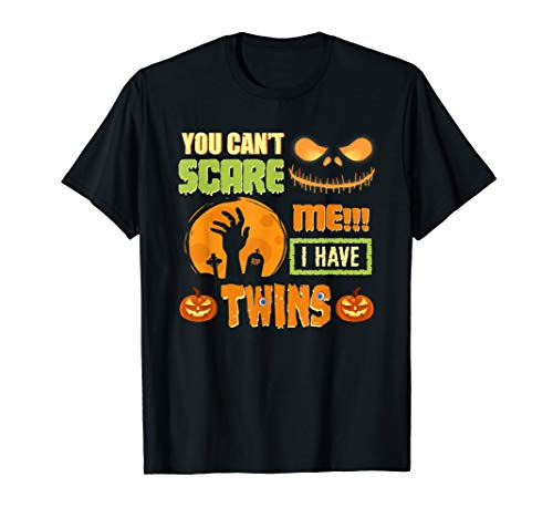 You Can't Scare Me I Have Twins Mom Dad Halloween Costume T-Shirt