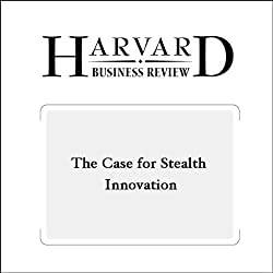 The Case for Stealth Innovation (Harvard Business Review)