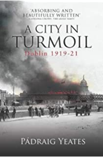 A City in Wartime – Dublin 1914–1918: The Easter Rising 1916 (Dublin at War)