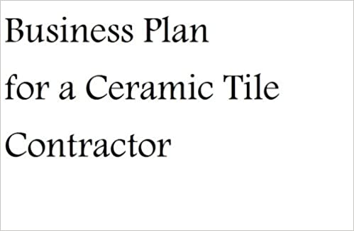 Business Plan for a Ceramic Tile Contractor (Fill-in-the-Blank ...