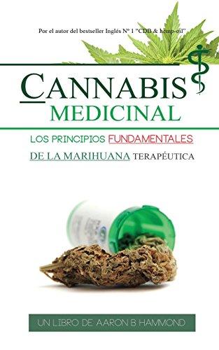 Cannabis Medicinal: Los principios Fundamentales de la marihuana terapeutica (Spanish Edition) [Aaron Hammond] (Tapa Blanda)