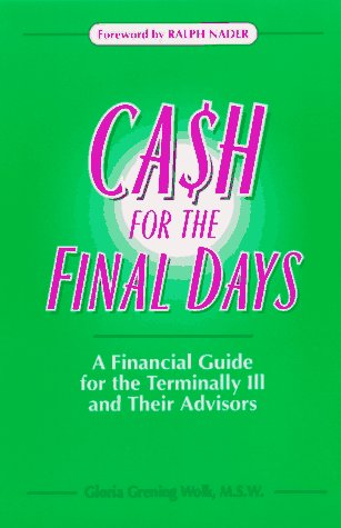 Cash for the Final Days: A Financial Guide for the Terminally Ill and Their Advisors