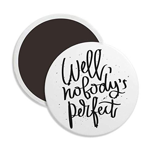 Well Nobody's Perfect Quote Circle Ceramics Fridge Magnet 2pcs