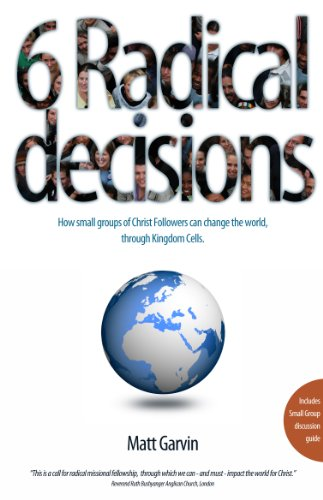 6 Radical Decisions: How Small Groups of Christ Followers Can Change the World, Through Kingdon Cells