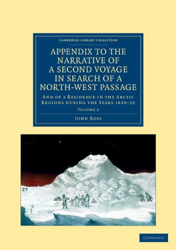 Appendix to the Narrative of a Second Voyage in Search of a North-West Passage: And of a Residence in the Arctic Regions during the Years 1829-33 ... Collection - Polar Exploration) (Volume 2) -  Ross, John, Paperback