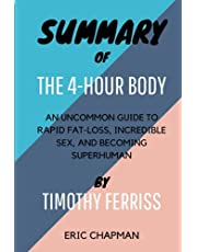 SUMMARY OF THE 4-HOUR BODY BY TIMOTHY FERRISS: AN UNCOMMON GUIDE TO RAPID FAT-LOSS, INCREDIBLE SEX, AND BECOMING SUPERHUMAN
