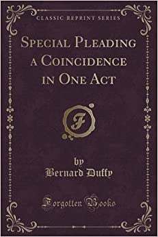 Book Special Pleading a Coincidence in One Act (Classic Reprint) by Bernard Duffy (2015-09-27)